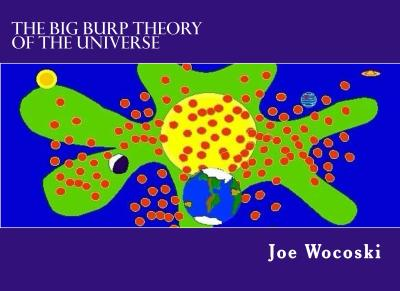 The Big Burp Theory of the Univese