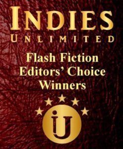 Indies Unlimited Flash Fiction Editor Choice Winner